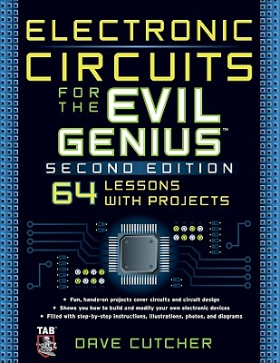Electronic Circuits for the Evil Genius By Cutcher, Dave